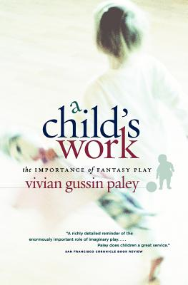 A Child's Work By Paley, Vivian Gussin